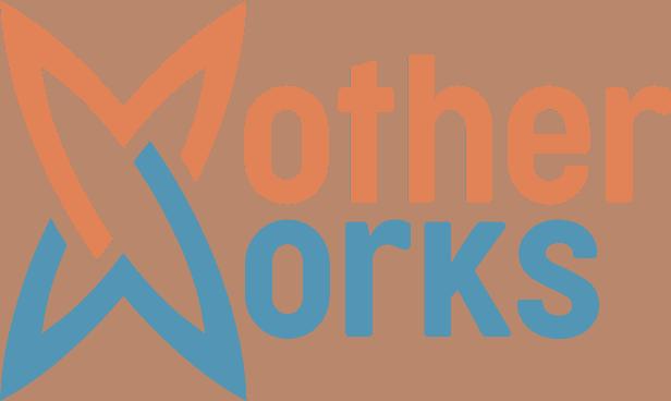 MotherWorks